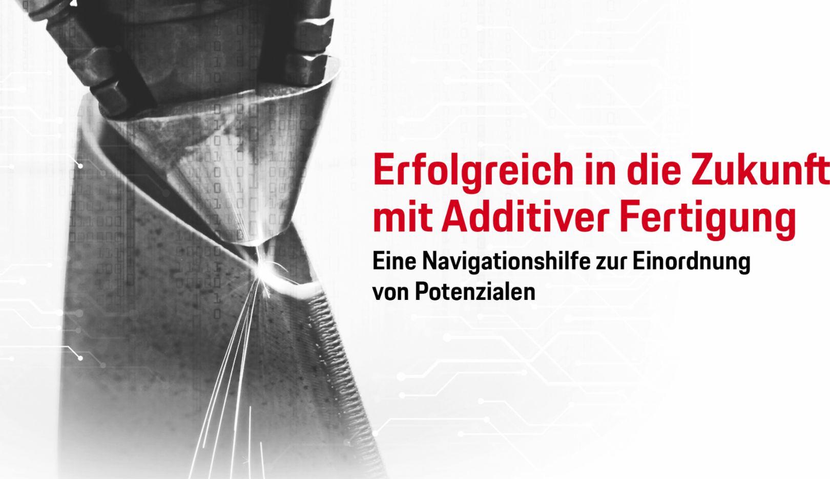 Erfolgreich in die Zukunft mit Additiver Fertigung, 2018, Porsche Consulting GmbH